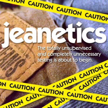 Jeanetics: The Testing Is About To Begin
